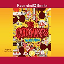 The Candymakers (       UNABRIDGED) by Wendy Mass Narrated by Mark Turetsky