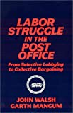 img - for Labor Struggle in the Post Office: From Selective Lobbying to Collective Bargaining (Labor and Human Resources Series) book / textbook / text book