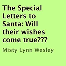 The Special Letters to Santa: Will Their Wishes Come True? (       UNABRIDGED) by Misty Lynn Wesley Narrated by David Zarbock