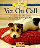 Vet On Call: The Best Home Remedies for Keeping Your Dog Healthy (Dog Lovers Care Guides)