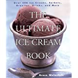 The Ultimate Ice Cream Book: Over 500 Ice Creams, Sorbets, Granitas, Drinks, And More ~ Bruce Weinstein