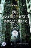 Die Kathedrale des Meeres: Historischer Roman (Unterhaltung)