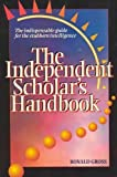 Independent Scholar's Handbook: How to Turn Your Interest in Any Subject into Expertise (0898155215) by Ronald Gross