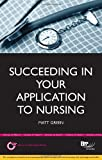 Succeeding in Your Application to Nursing: How to Prepare the Perfect Ucas Personal Statement (Includes 20 Nursing Personal Statement Examples) (Entry to University Series)