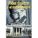 Fidel Castro y el Gatillo Alegre: Sus Anos Universitarios (Coleccion Cuba y Sus Jueces) (Spanish Edition)
