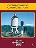 Chesapeake & Ohio Coaling Stations (Chesapeake and Ohio Railway History Series)