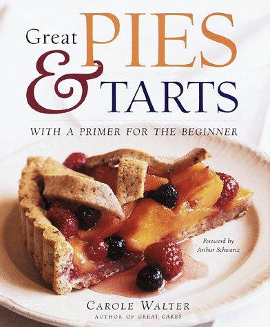 Great Pies & Tarts by CAROLE WALTER, ARTHUR SCHWARTZ