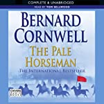 The Pale Horseman (       UNABRIDGED) by Bernard Cornwell Narrated by Tom Sellwood