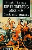 Die Eroberung Mexikos - Cortes und Montezuma - Hugh Thomas
