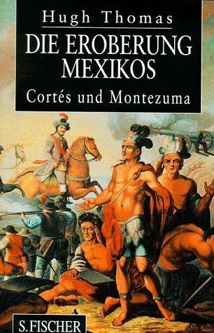 Die Eroberung Mexikos. Cortes und Montezuma