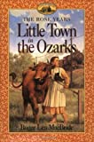 The Rose Years Little Town in the Ozarks (006440580X) by Roger Lea MacBride