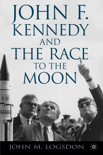 John F. Kennedy and the Race to the Moon (Palgrave Studies in the History of Science and Technology)