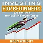 Investing for Beginners: Zero to Hero in Investing Your Money! Hörbuch von Ross Wright Gesprochen von: Dave Wright