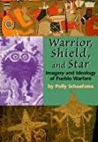 Warrior, Shield, and Star: Imagery and Ideology of Pueblo Warfare