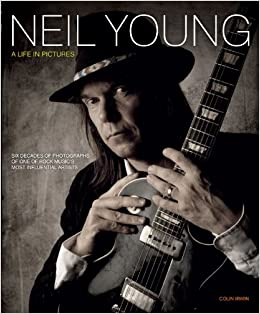 Neil Young A Life In Pictures Colin Irwin 9781847329653 border=