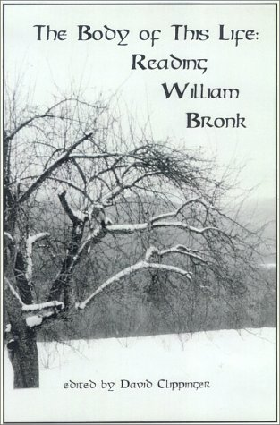 THE BODY OF THIS LIFE: READING WILLIAM BRONK