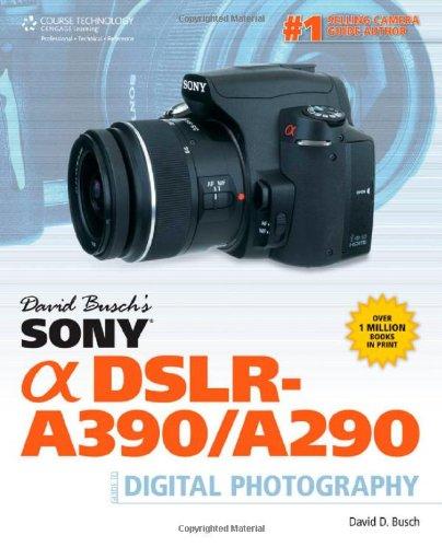 David Busch's Sony Alpha DSLR-A390/A290 Guide to Digital Photography