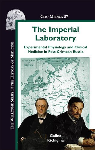 The Imperial Laboratory: Experimental Physiology and Clinical Medicine in Post-Crimean Russia (Clio Medica/Wellcome Institute Series in the History of Medicine)