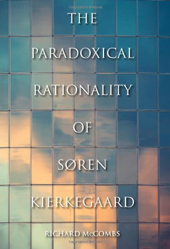 The Paradoxical Rationality of Søren Kierkegaard: The Paradoxical Rationality of Soren Kierkegaard (Indiana Series in t
