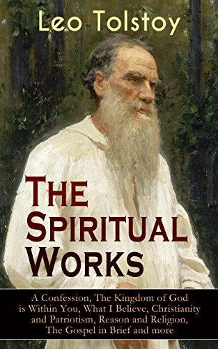 The Spiritual Works of Leo Tolstoy: A Confession, The Kingdom of God is Within You, What I Believe, Christianity and Patriotism, Reason and Religion, The ... Kind Youth and Correspondences with Gandhi) image