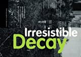 img - for Irresistible Decay: Ruins Reclaimed (Bibliographies & Dossiers) book / textbook / text book