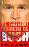 El Mundo Secreto de Bush (Spanish Edition) (8466617485) by Laurent, Eric