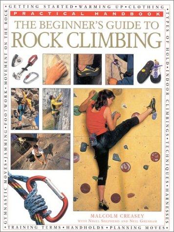 The Beginner\'s Guide to Rock Climbing (Practical Handbooks (Lorenz))