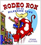 Rodeo Ron and His Milkshake Cows (0375831959) by Clifford, Rowan