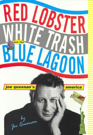 Red Lobster White Trash and the Blue Lagoon: Joe Queenan&#39;s America