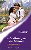 Marriage by Chance (Historical Romance) (0263839559) by Carolyn Davidson