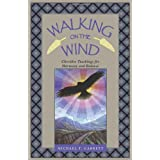 Walking on the Wind: Cherokee Teachings for Harmony and Balance ~ Michael Tlanusta Garrett