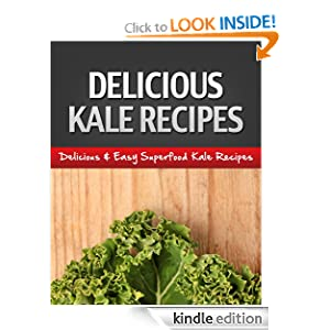 Kale Recipes: Nature's Healthy Superfood For Beautiful Skin, Disease Prevention & More!