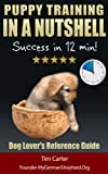 Puppy Training IN A NUTSHELL: Success in 12 min!: Dog Lovers Summary Reference Guide (New Dog Series)