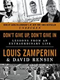 img - for Don't Give Up, Don't Give in: Lessons from an Extraordinary Life by Louis Zamperini (2014-11-18) book / textbook / text book