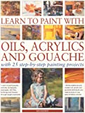 Learn to Paint with Oils, Acrylics & Gouache (1844762416) by Sidaway, Ian