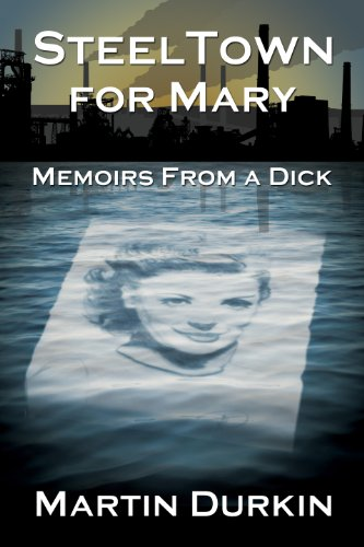 SteelTown for Mary: Memoirs From a Dick