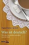 Was ist deutsch?: Wie die Deutschen wurden, was sie sind