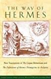 img - for The Way of Hermes: New Translations of The Corpus Hermeticum and The Definitions of Hermes Trismegistus to Asclepius book / textbook / text book