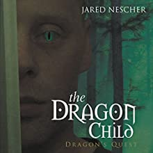 The Dragon Child: Dragon's Quest (       UNABRIDGED) by Jared Nescher Narrated by Joe Farnsworth