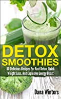 Detox Smoothies : 50 Delicious Recipes For Fast Detox, Quick Weight Loss, And Explosive Energy Boost (English Edition)
