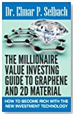 The Millionaire Value Investing Guide to Graphene and 2D Material: How to Become Rich with the New Investment Technology