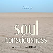 Soul Consciousness: A Guided Meditation Speech by Greg Cetus Narrated by Greg Cetus