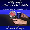 My Life Across the Table: Stories from a Psychic's Life (       UNABRIDGED) by Karen L. Page Narrated by Karen L. Page