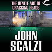 The Gentle Art of Cracking Heads: The Human Division, Episode 12 | [John Scalzi]