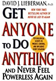 Get Anyone To Do Anything And Never Feel Powerless Again: Psychological secrets to predict, control, and influence every situation (0312209045) by Lieberman, David J.