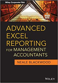 Advanced Excel Reporting For Management Accountants (Wiley Corporate F&A)