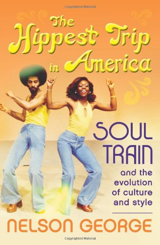 The Hippest Trip in America: Soul Train and the