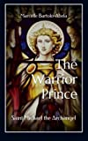 The Warrior Prince: Saint Michael the Archangel