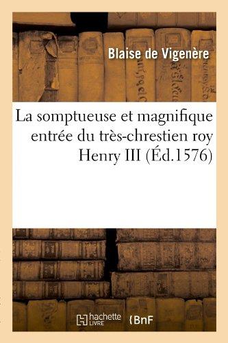 La Somptueuse Et Magnifique Entree Du Tres-Chrestien Roy Henry III (Histoire)  [Vigenere, Blaise de] (Tapa Blanda)