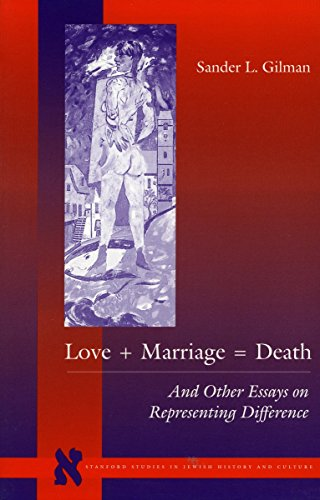 Love + Marriage = Death: And Other Essays on Representing Difference (Stanford Studies in Jewish History and Culture)